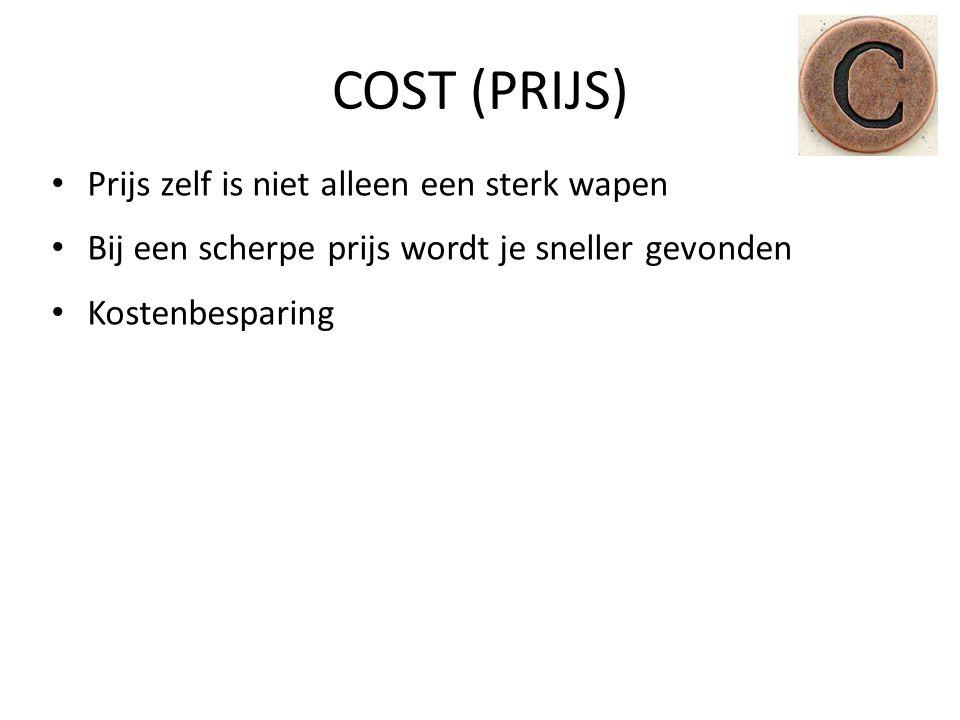 Prijs zelf is niet alleen een sterk wapen Bij een scherpe prijs wordt je sneller gevonden Kostenbesparing COST (PRIJS)