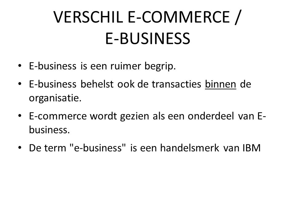 Business to Business (B2B) Business to Consumer (B2C) Consumer to Consumer (C2C) Business to Business for Consumer (B2B4C) VERSCHILLENDE VORMEN E-BUSINESS