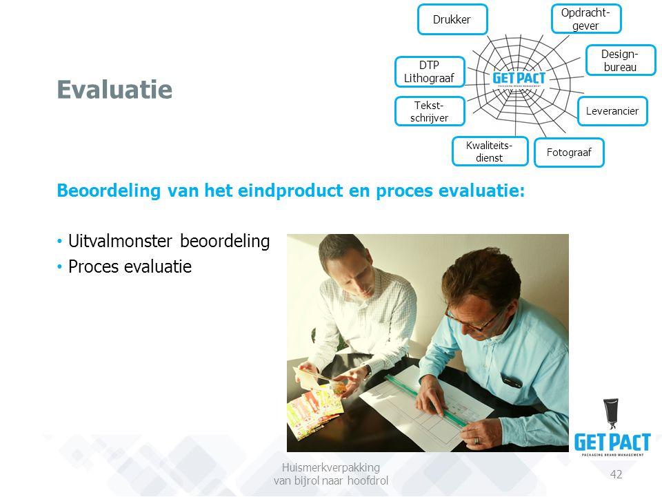 Evaluatie Huismerkverpakking van bijrol naar hoofdrol 42 Beoordeling van het eindproduct en proces evaluatie: Uitvalmonster beoordeling Proces evaluat