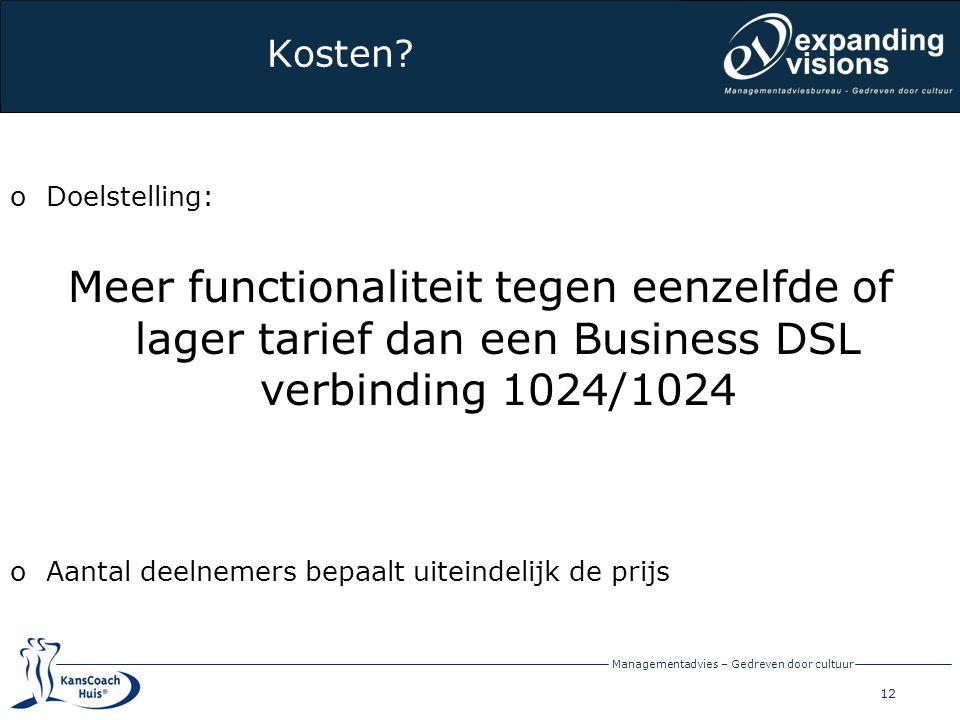 12 Managementadvies – Gedreven door cultuur Kosten? oDoelstelling: Meer functionaliteit tegen eenzelfde of lager tarief dan een Business DSL verbindin
