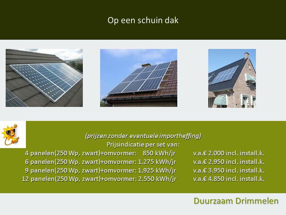 Op een schuin dak (prijzen zonder eventuele importheffing) Prijsindicatie per set van: 4 panelen(250 Wp, zwart)+omvormer: 850 kWh/jrv.a.€ 2.000 incl.