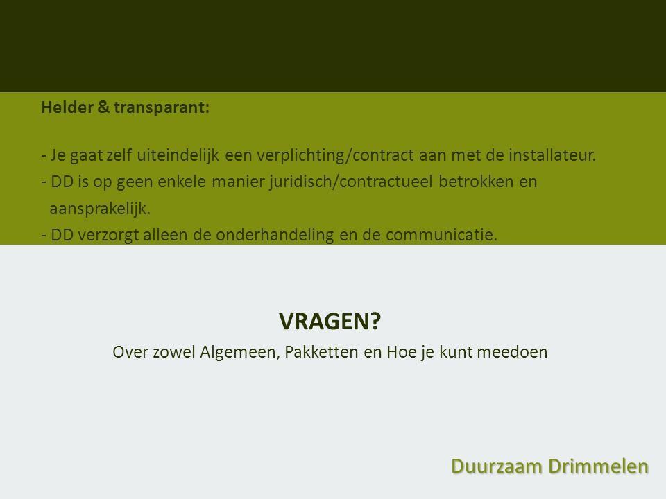 Duurzaam Drimmelen Helder & transparant: - Je gaat zelf uiteindelijk een verplichting/contract aan met de installateur. - DD is op geen enkele manier