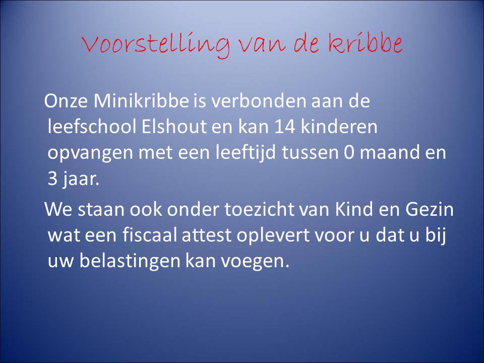 Voorstelling van de kribbe Onze Minikribbe is verbonden aan de leefschool Elshout en kan 14 kinderen opvangen met een leeftijd tussen 0 maand en 3 jaa