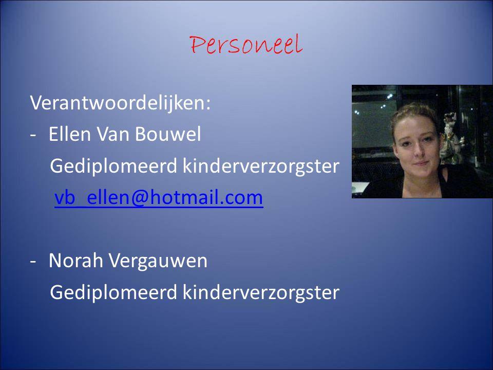 Personeel Verantwoordelijken: -Ellen Van Bouwel Gediplomeerd kinderverzorgster vb_ellen@hotmail.com -Norah Vergauwen Gediplomeerd kinderverzorgster