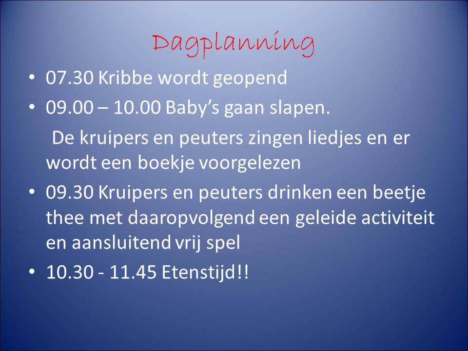 Dagplanning 07.30 Kribbe wordt geopend 09.00 – 10.00 Baby's gaan slapen. De kruipers en peuters zingen liedjes en er wordt een boekje voorgelezen 09.3