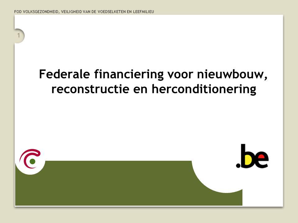 FOD VOLKSGEZONDHEID, VEILIGHEID VAN DE VOEDSELKETEN EN LEEFMILIEU 1 Federale financiering voor nieuwbouw, reconstructie en herconditionering