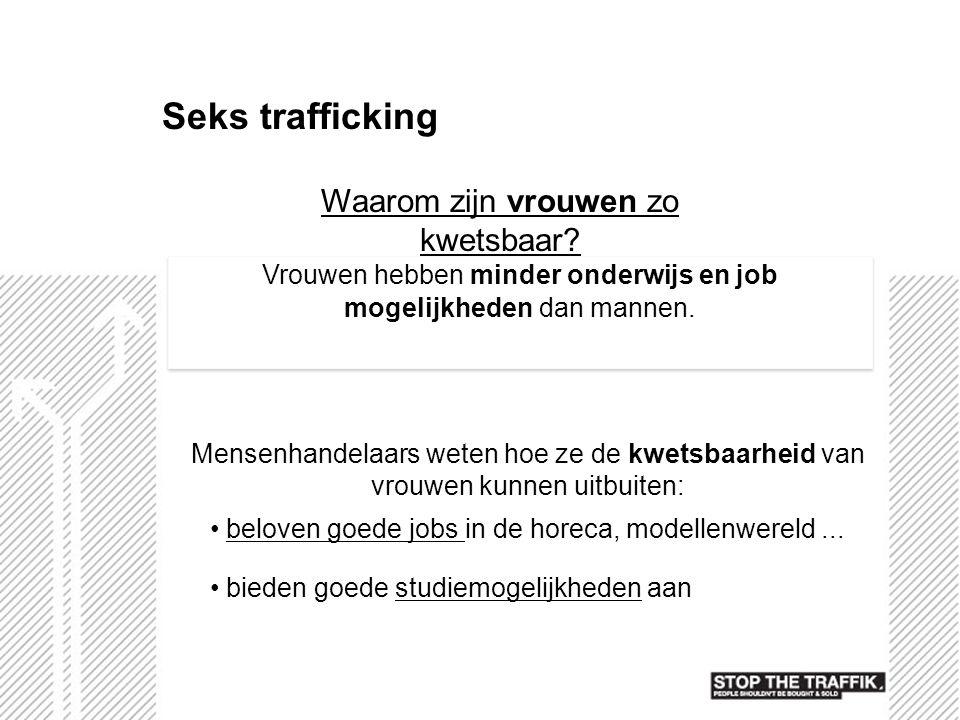 Seks trafficking Waarom zijn vrouwen zo kwetsbaar? Mensenhandelaars weten hoe ze de kwetsbaarheid van vrouwen kunnen uitbuiten: Vrouwen hebben minder