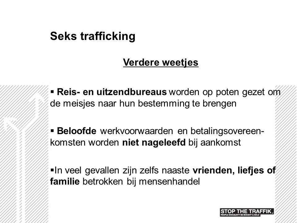 Seks trafficking Verdere weetjes  Reis- en uitzendbureaus worden op poten gezet om de meisjes naar hun bestemming te brengen  Beloofde werkvoorwaard