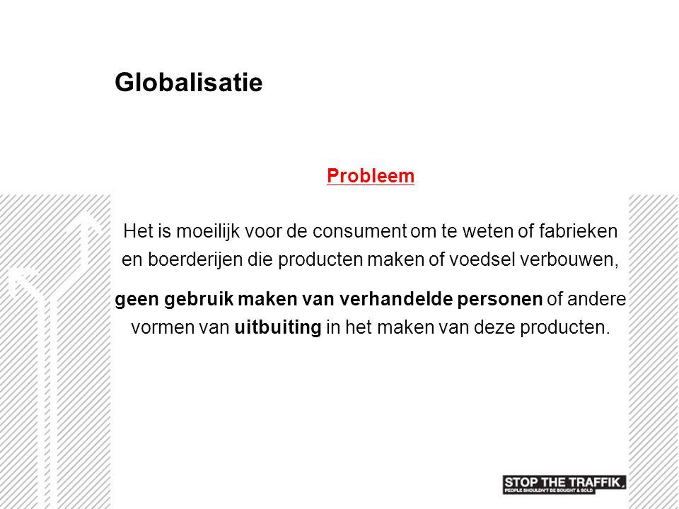Globalisatie Probleem Het is moeilijk voor de consument om te weten of fabrieken en boerderijen die producten maken of voedsel verbouwen, geen gebruik