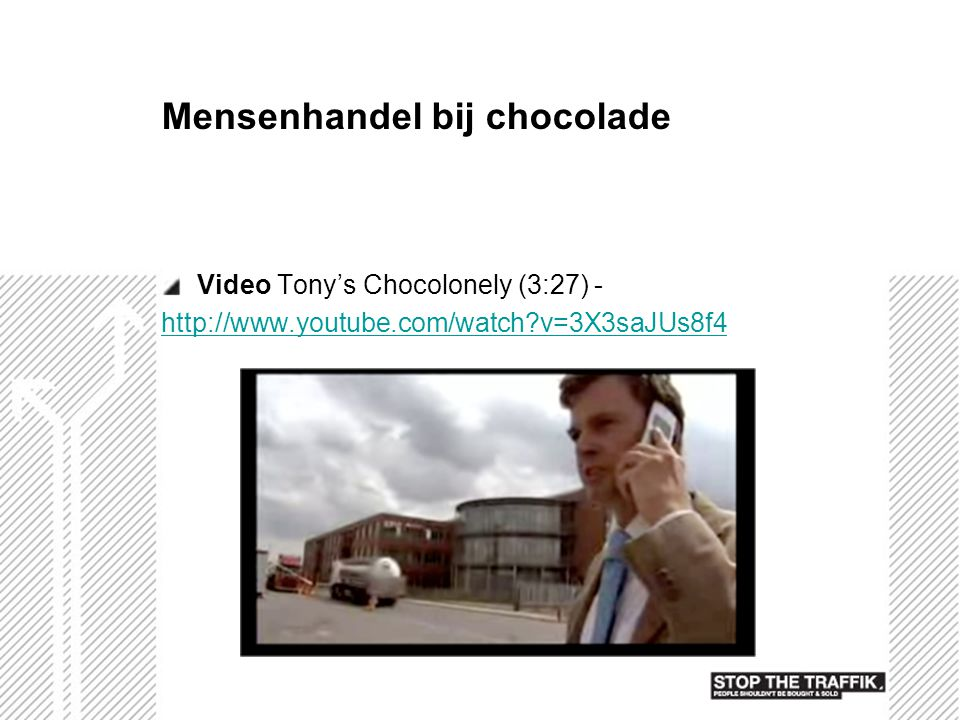 Mensenhandel bij chocolade Video Tony's Chocolonely (3:27) - http://www.youtube.com/watch?v=3X3saJUs8f4