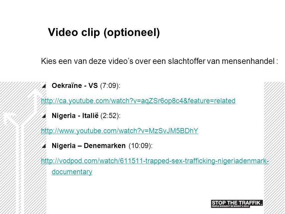 Video clip (optioneel) Kies een van deze video's over een slachtoffer van mensenhandel : Oekraïne - VS (7:09): http://ca.youtube.com/watch?v=aqZSr6op8
