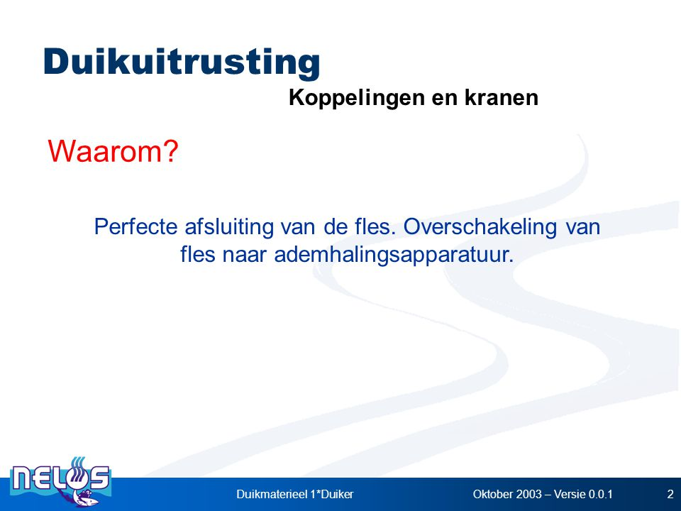 Oktober 2003 – Versie 0.0.1Duikmaterieel 1*Duiker23 Prijs Drukbestendigheid Waterdicht.