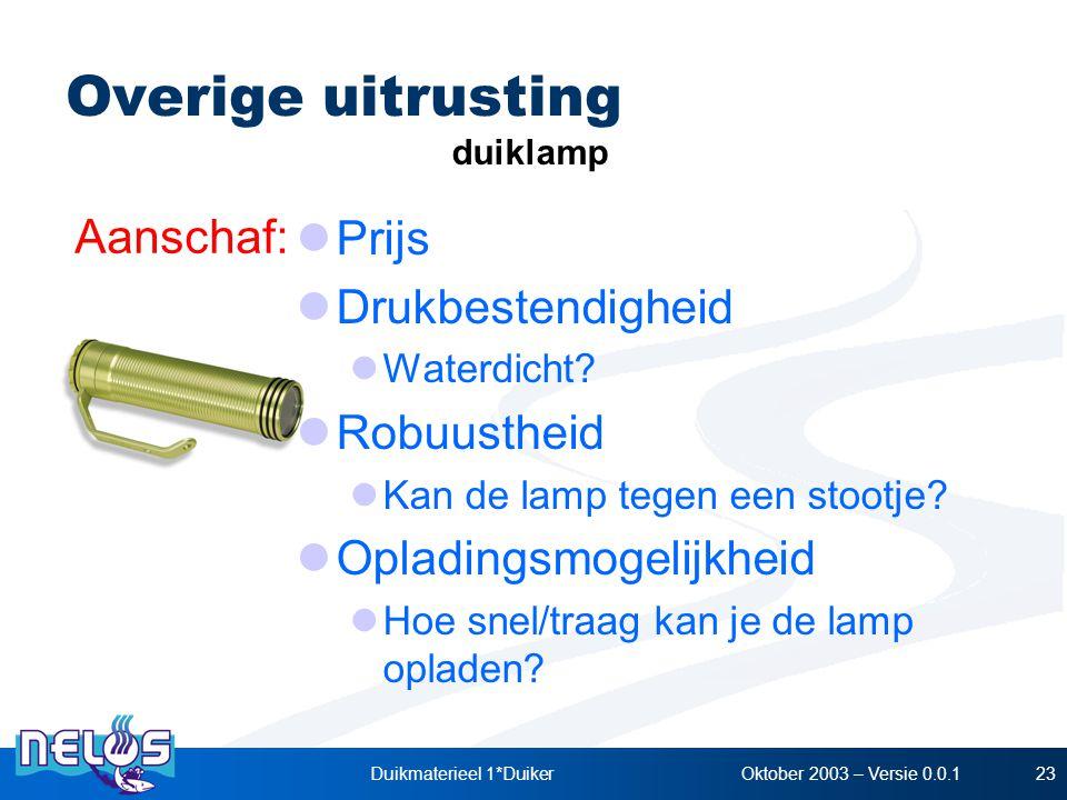 Oktober 2003 – Versie 0.0.1Duikmaterieel 1*Duiker23 Prijs Drukbestendigheid Waterdicht? Robuustheid Kan de lamp tegen een stootje? Opladingsmogelijkhe