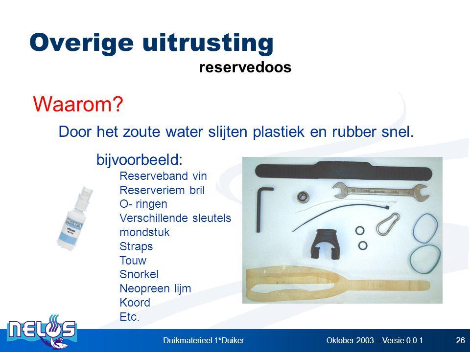 Oktober 2003 – Versie 0.0.1Duikmaterieel 1*Duiker26 Waarom? Door het zoute water slijten plastiek en rubber snel. reservedoos bijvoorbeeld: Reserveban