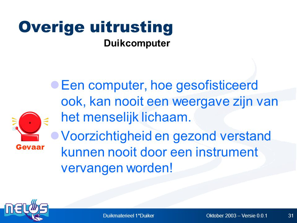 Oktober 2003 – Versie 0.0.1Duikmaterieel 1*Duiker31 Een computer, hoe gesofisticeerd ook, kan nooit een weergave zijn van het menselijk lichaam. Voorz