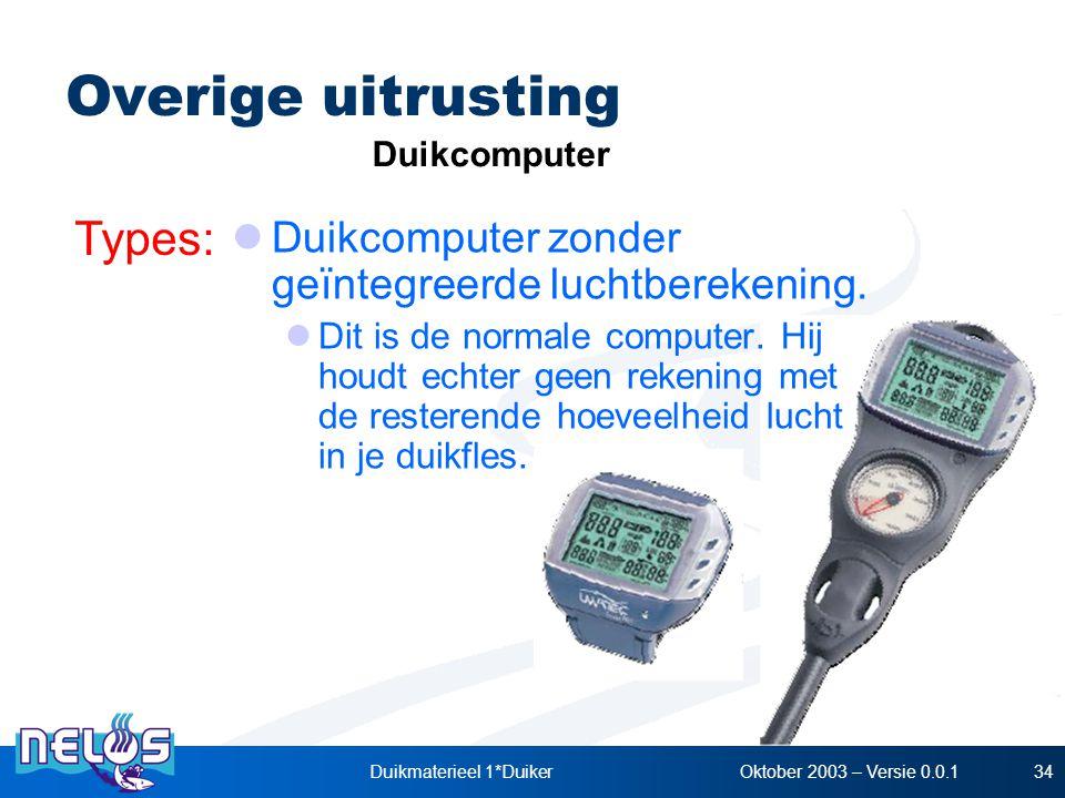 Oktober 2003 – Versie 0.0.1Duikmaterieel 1*Duiker34 Overige uitrusting Types: Duikcomputer Duikcomputer zonder geïntegreerde luchtberekening. Dit is d