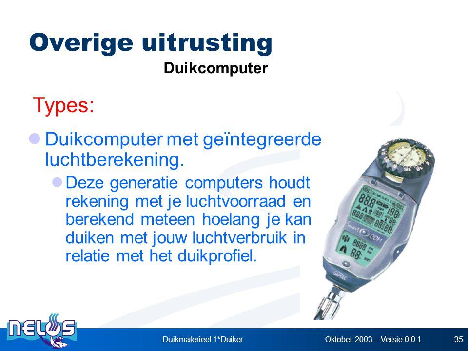 Oktober 2003 – Versie 0.0.1Duikmaterieel 1*Duiker35 Overige uitrusting Types: Duikcomputer Duikcomputer met geïntegreerde luchtberekening. Deze genera