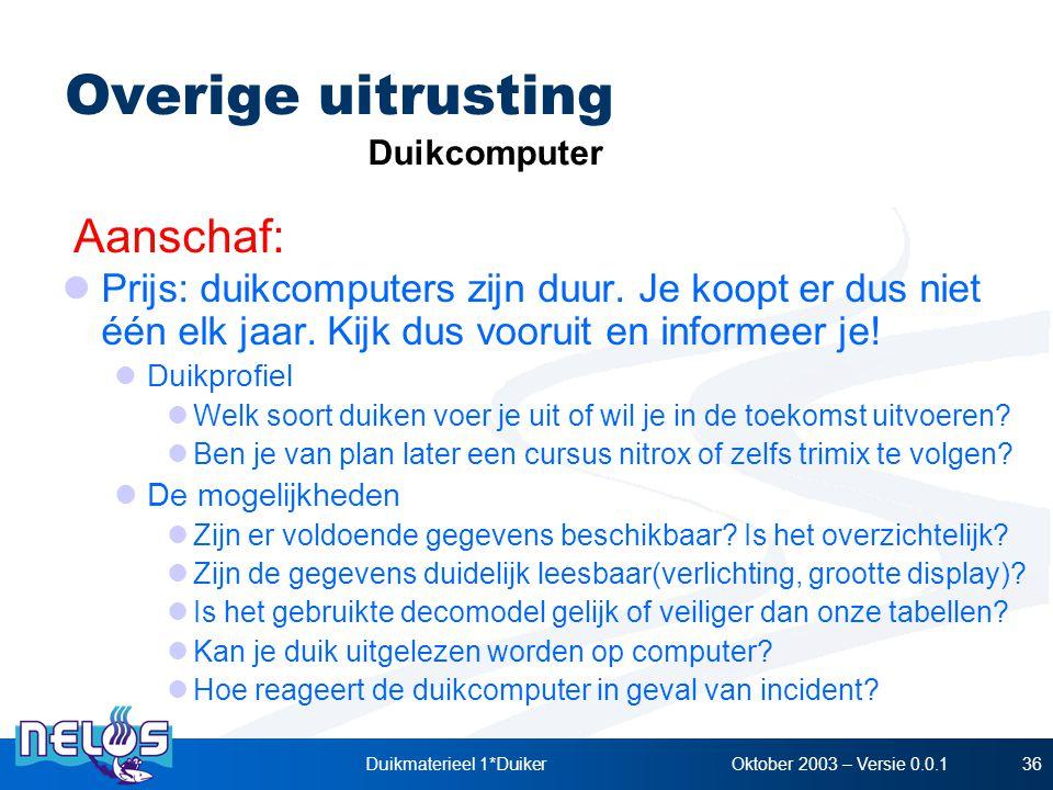 Oktober 2003 – Versie 0.0.1Duikmaterieel 1*Duiker36 Overige uitrusting Aanschaf: Duikcomputer Prijs: duikcomputers zijn duur. Je koopt er dus niet één