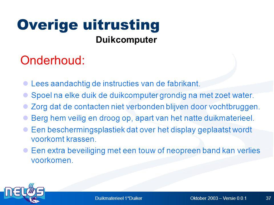 Oktober 2003 – Versie 0.0.1Duikmaterieel 1*Duiker37 Overige uitrusting Onderhoud: Duikcomputer Lees aandachtig de instructies van de fabrikant. Spoel