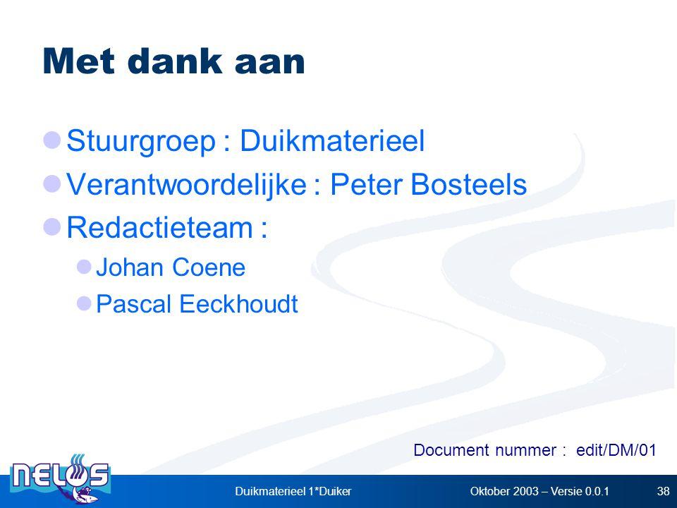 Oktober 2003 – Versie 0.0.1Duikmaterieel 1*Duiker38 Met dank aan Stuurgroep : Duikmaterieel Verantwoordelijke : Peter Bosteels Redactieteam : Johan Co