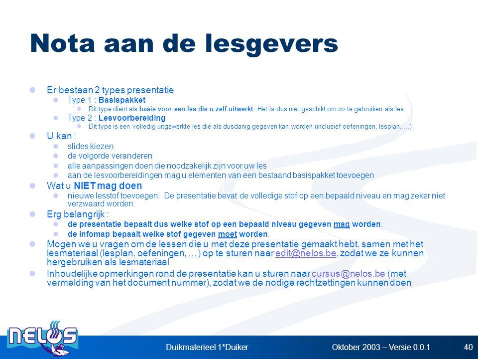 Oktober 2003 – Versie 0.0.1Duikmaterieel 1*Duiker40 Nota aan de lesgevers Er bestaan 2 types presentatie Type 1 : Basispakket Dit type dient als basis