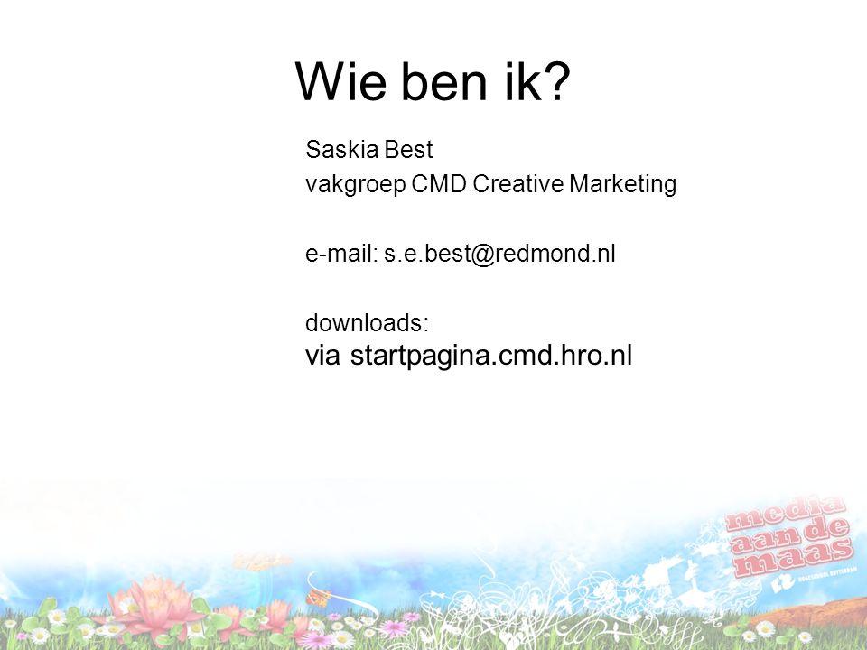 Wie ben ik? Saskia Best vakgroep CMD Creative Marketing e-mail: s.e.best@redmond.nl downloads: via startpagina.cmd.hro.nl