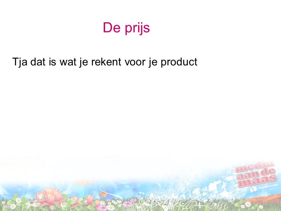 De prijs Tja dat is wat je rekent voor je product