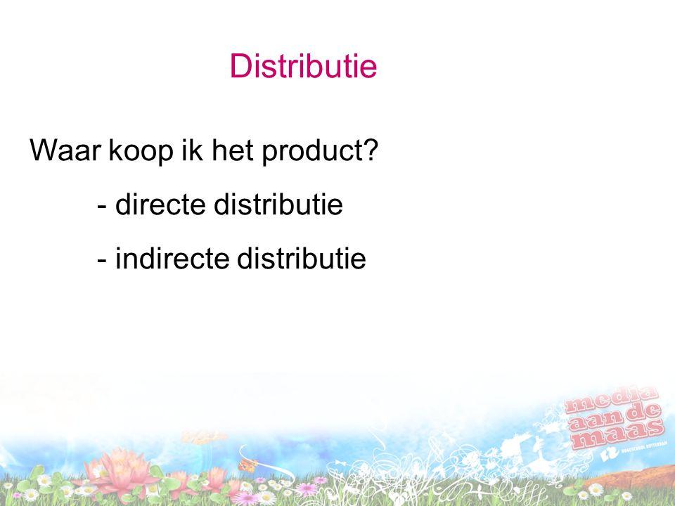 Distributie Waar koop ik het product? - directe distributie - indirecte distributie