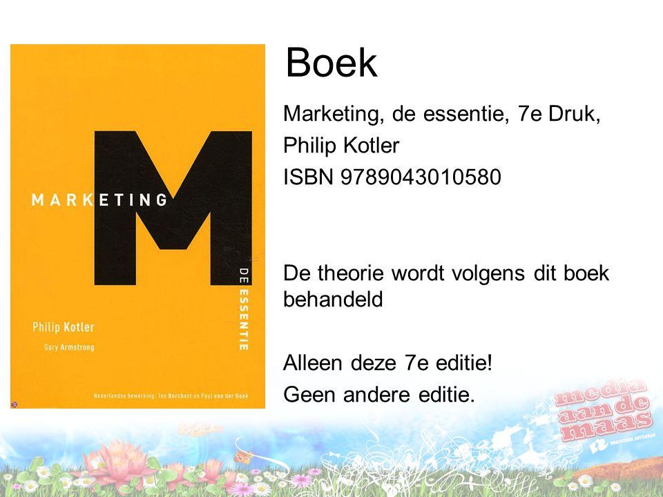 Boek Marketing, de essentie, 7e Druk, Philip Kotler ISBN 9789043010580 De theorie wordt volgens dit boek behandeld Alleen deze 7e editie! Geen andere