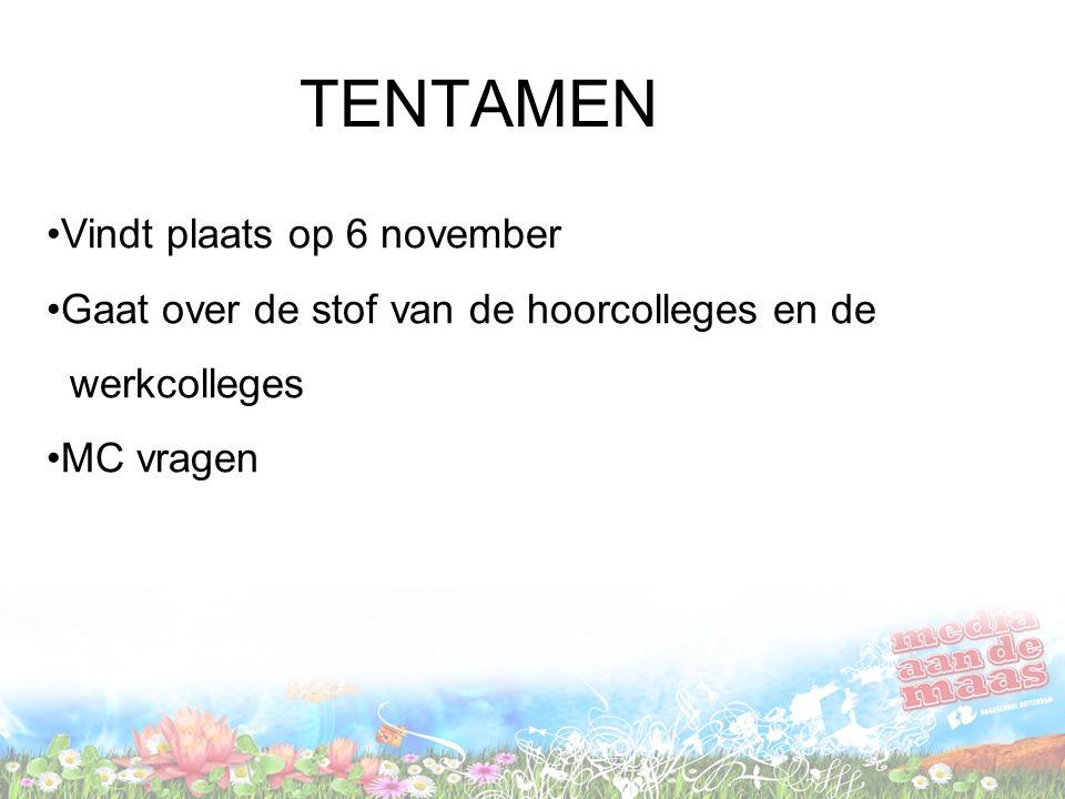 TENTAMEN Vindt plaats op 6 november Gaat over de stof van de hoorcolleges en de werkcolleges MC vragen