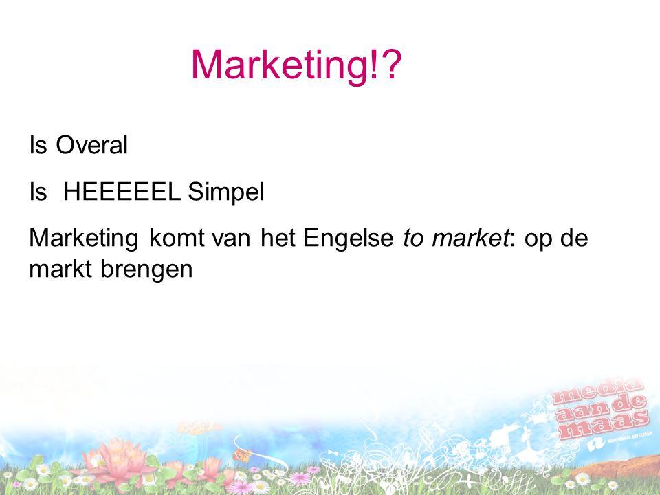 Marketing!? Is Overal Is HEEEEEL Simpel Marketing komt van het Engelse to market: op de markt brengen