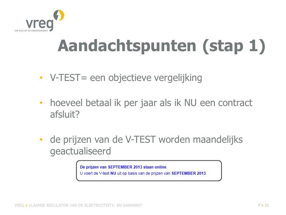 Aandachtspunten (stap 1) VREG VLAAMSE REGULATOR VAN DE ELEKTRICITEITS- EN GASMARKTP 11 V-TEST= een objectieve vergelijking hoeveel betaal ik per jaar als ik NU een contract afsluit.