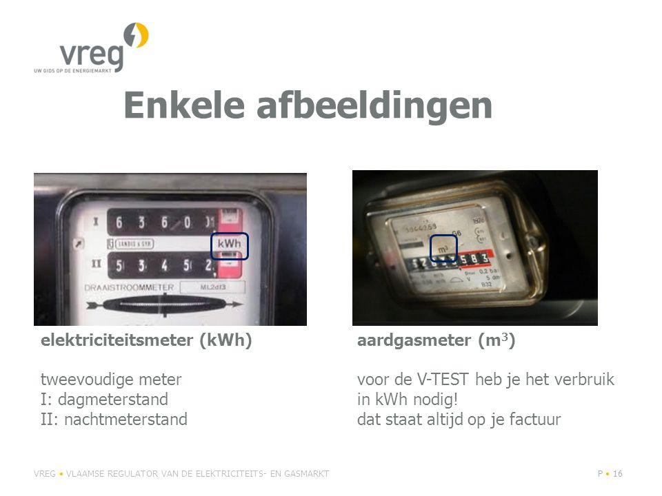 Enkele afbeeldingen VREG VLAAMSE REGULATOR VAN DE ELEKTRICITEITS- EN GASMARKTP 16 elektriciteitsmeter (kWh) tweevoudige meter I: dagmeterstand II: nachtmeterstand aardgasmeter (m 3 ) voor de V-TEST heb je het verbruik in kWh nodig.