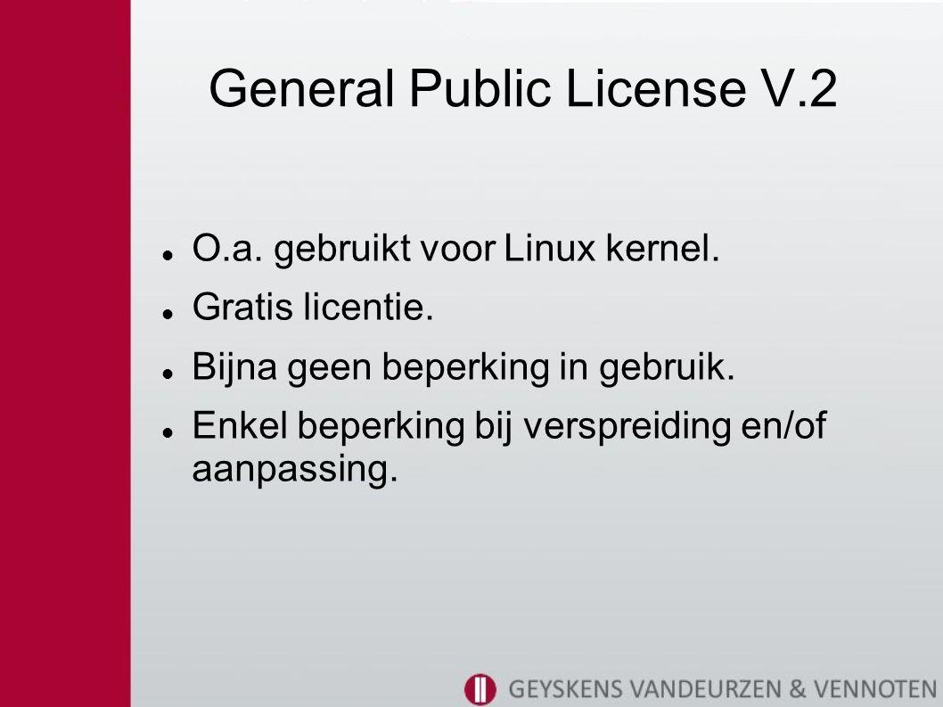 General Public License V.2 O.a.gebruikt voor Linux kernel.