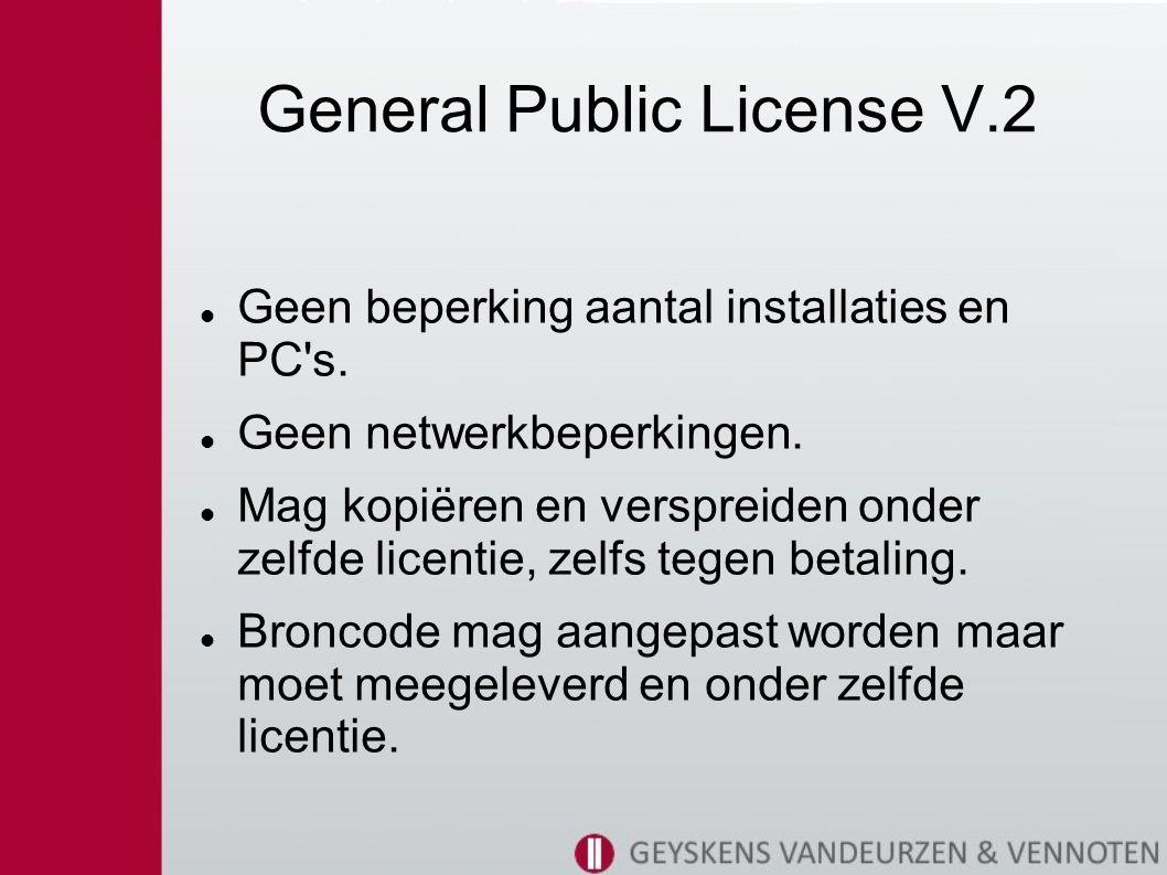 General Public License V.2 Geen beperking aantal installaties en PC s.