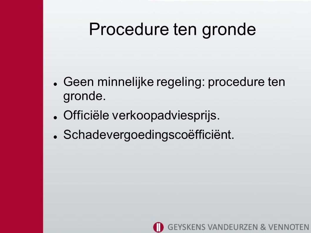 Procedure ten gronde Geen minnelijke regeling: procedure ten gronde.