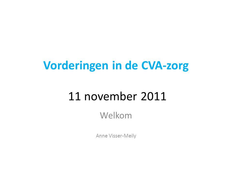 Vorderingen in de CVA-zorg 11 november 2011 Welkom Anne Visser-Meily