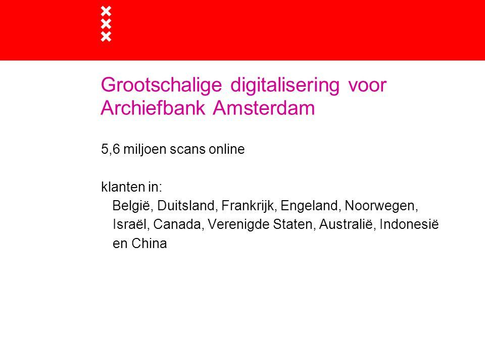Grootschalige digitalisering voor Archiefbank Amsterdam 5,6 miljoen scans online klanten in: België, Duitsland, Frankrijk, Engeland, Noorwegen, Israël, Canada, Verenigde Staten, Australië, Indonesië en China