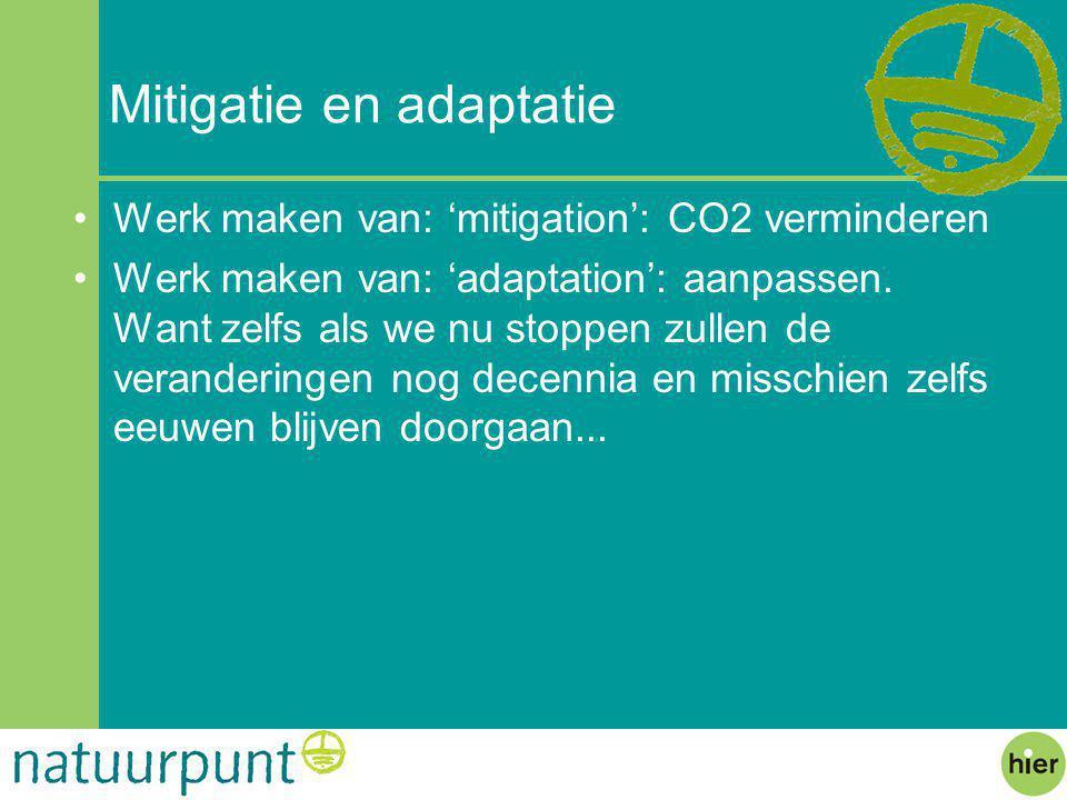 Mitigatie en adaptatie Werk maken van: 'mitigation': CO2 verminderen Werk maken van: 'adaptation': aanpassen.