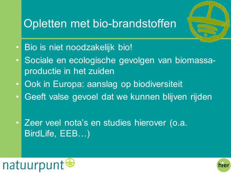 Opletten met bio-brandstoffen Bio is niet noodzakelijk bio.
