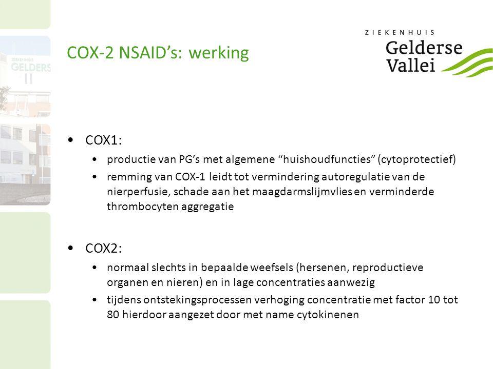 """COX-2 NSAID's: werking COX1: productie van PG's met algemene """"huishoudfuncties"""" (cytoprotectief) remming van COX-1 leidt tot vermindering autoregulati"""