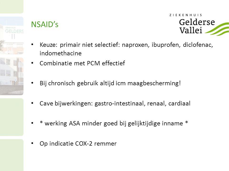 NSAID's Keuze: primair niet selectief: naproxen, ibuprofen, diclofenac, indomethacine Combinatie met PCM effectief Bij chronisch gebruik altijd icm ma