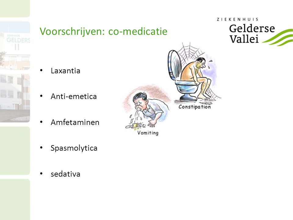 Voorschrijven: co-medicatie Laxantia Anti-emetica Amfetaminen Spasmolytica sedativa