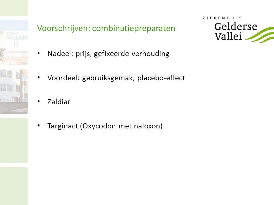 Voorschrijven: combinatiepreparaten Nadeel: prijs, gefixeerde verhouding Voordeel: gebruiksgemak, placebo-effect Zaldiar Targinact (Oxycodon met nalox