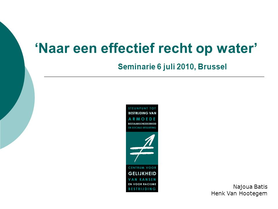 'Naar een effectief recht op water' Seminarie 6 juli 2010, Brussel Najoua Batis Henk Van Hootegem