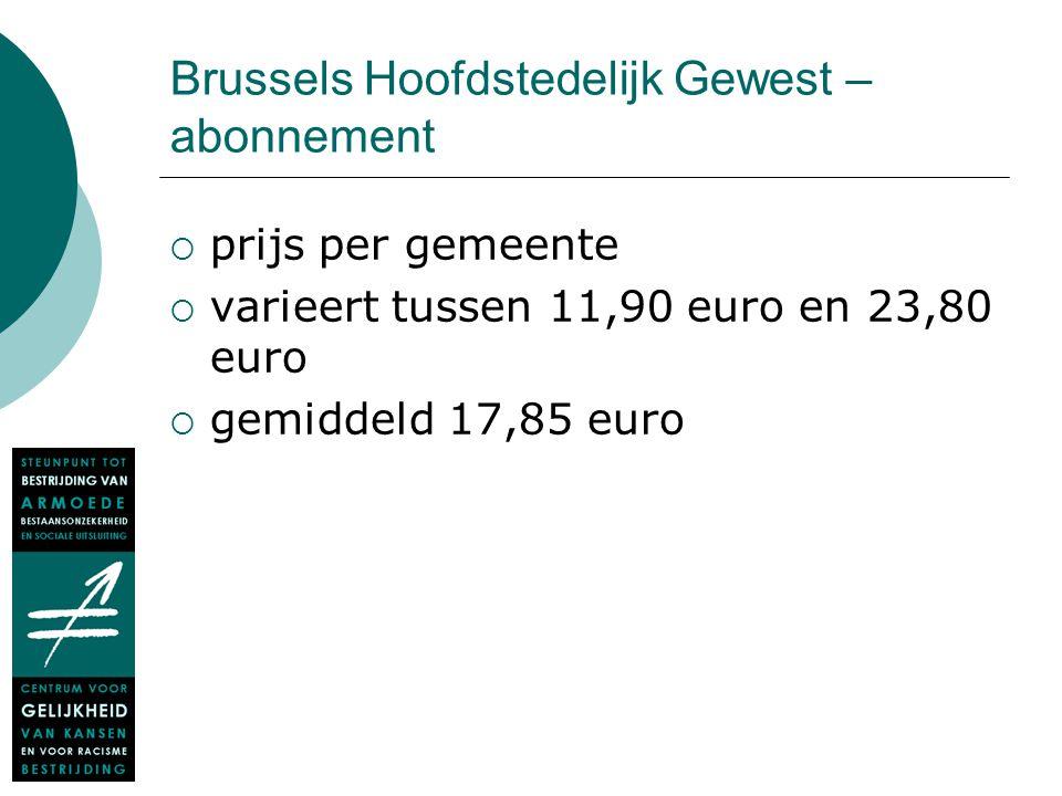 Brussels Hoofdstedelijk Gewest – abonnement  prijs per gemeente  varieert tussen 11,90 euro en 23,80 euro  gemiddeld 17,85 euro