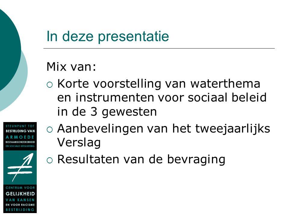 Betreffende de bevraging (1)  Enquêteformulier in juni 2009 naar de watermaatschappijen in België (in Vlaams Gewest in samenwerking met Vlaamse Milieumaatschappij, VMM)  Respons: alle Vlaamse maatschappijen, 19 van de 53 Waalse maatschappijen (94,4 % van de aansluitingen!), de Brusselse maatschappij  2 bijeenkomsten met Vlaamse maatschappijen en VMM, 1 bijeenkomst met Waalse maatschappijen en Aquawal, 1 ontmoeting met Hydrobru