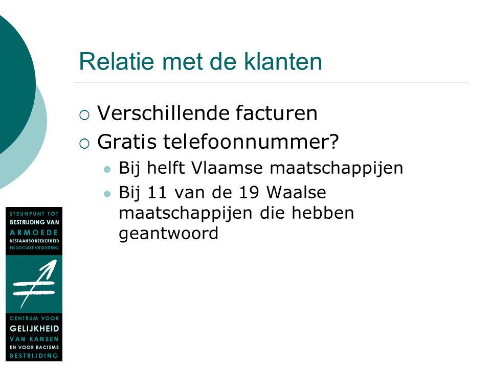 Relatie met de klanten  Verschillende facturen  Gratis telefoonnummer? Bij helft Vlaamse maatschappijen Bij 11 van de 19 Waalse maatschappijen die h