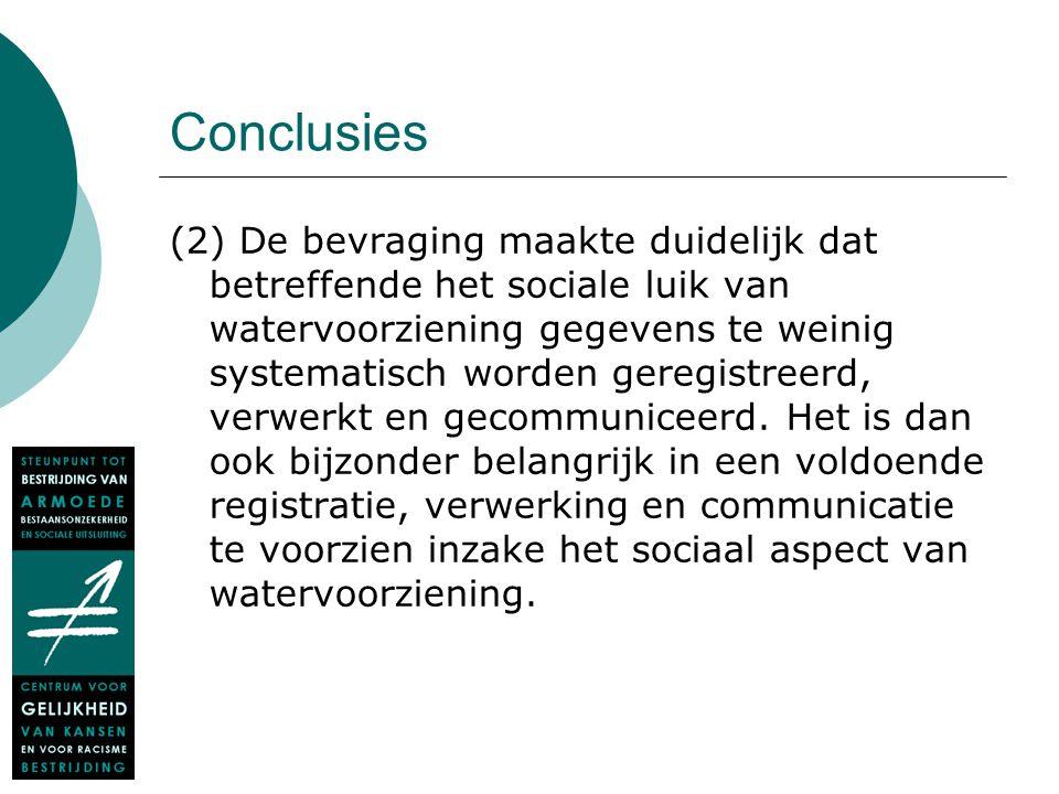 Conclusies (2) De bevraging maakte duidelijk dat betreffende het sociale luik van watervoorziening gegevens te weinig systematisch worden geregistreer