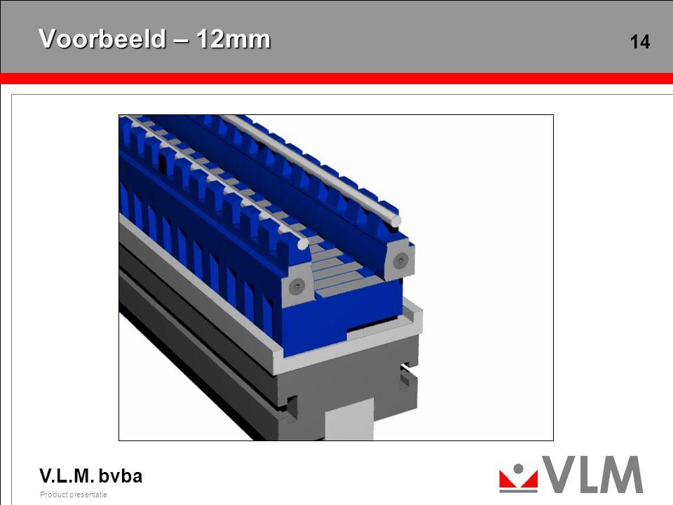 V.L.M. bvba Product presentatie 14 Voorbeeld – 12mm